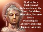 Siddhartha   Background Information on the Novel, Buddhism, Hinduism, Herman Hesse, Psychological Allegory and other for