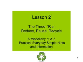 Lesson 2 The Three  'R's- Reduce, Reuse, Recycle A Miscellany of A-Z