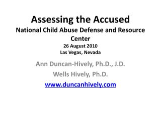 Assessing the Accused National Child Abuse Defense and Resource Center 26 August 2010 Las Vegas, Nevada