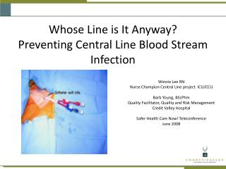 Whose Line is It Anyway?  Preventing Central Line Blood Stream Infection