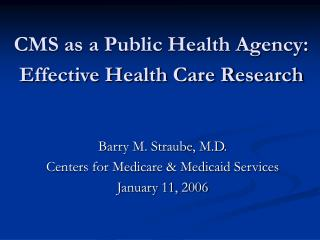 CMS as a Public Health Agency:  Effective Health Care Research