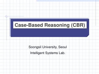 Case- B ased Reasoning (CBR)