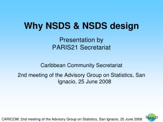 Why NSDS & NSDS design Presentation by PARIS21 Secretariat Caribbean Community Secretariat