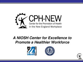A NIOSH Center for Excellence to Promote a Healthier Workforce