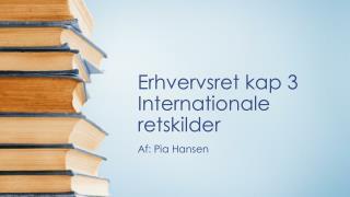 Erhvervsret kap 3 Internationale retskilder