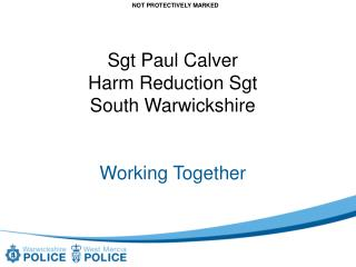 Sgt Paul Calver Harm Reduction Sgt  South Warwickshire Working Together