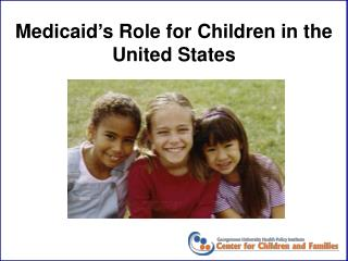 Medicaid's Role for Children in the United States