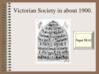 Victorian Society in about 1900.