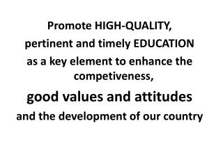 Promote HIGH-QUALITY,  pertinent and timely EDUCATION