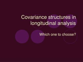 Covariance structures in longitudinal analysis