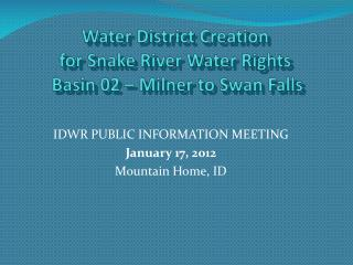 Water District Creation for Snake River Water Rights  Basin 02 – Milner to Swan Falls