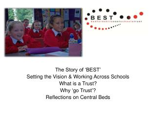 The Story of 'BEST' Setting the Vision & Working Across Schools What is a Trust? Why 'go Trust'?
