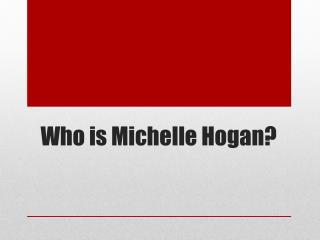 Who is Michelle Hogan?