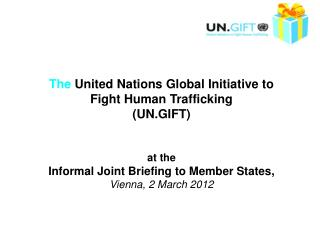 The  United Nations Global Initiative to Fight Human Trafficking  (UN.GIFT) at the