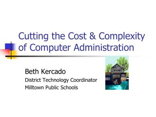 Cutting the Cost & Complexity of Computer Administration