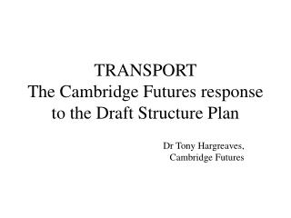 TRANSPORT The Cambridge Futures response to the Draft Structure Plan