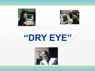 ''DRY EYE''