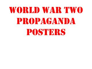 World War Two Propaganda Posters
