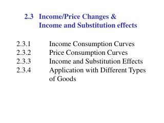 2.3 	 Income/Price Changes &  		Income and Substitution effects