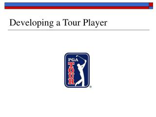Developing a Tour Player