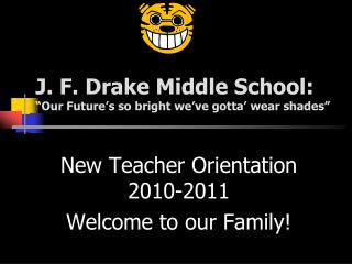 """J. F. Drake Middle School: """"Our Future's so bright we've gotta' wear shades"""""""