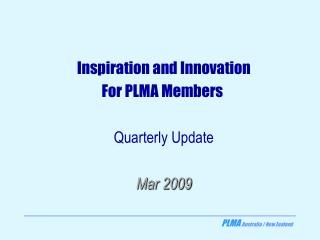Inspiration and Innovation For PLMA Members  Quarterly Update Mar 2009