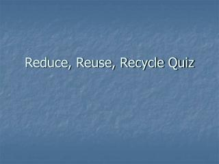 Reduce, Reuse, Recycle Quiz