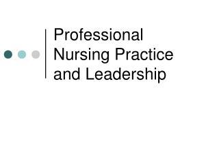 Professional Nursing Practice and Leadership
