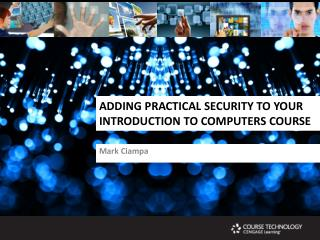ADDING PRACTICAL SECURITY TO YOUR INTRODUCTION TO COMPUTERS COURSE