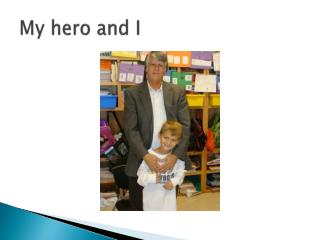 My hero and I