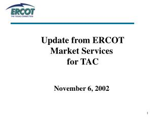 Update from ERCOT  Market Services  for TAC November 6, 2002