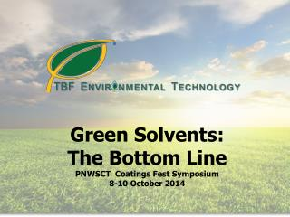 Green  Solvents : The  Bottom Line PNWSCT  Coatings Fest Symposium 8-10 October 2014