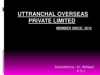 UTTRANCHAL overseas  private limited MEMBER SINCE: 2010