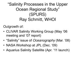 """Salinity Processes in the Upper Ocean Regional Study"" (SPURS) Ray Schmitt, WHOI"