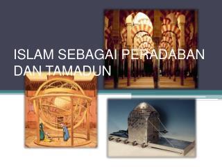 ISLAM SEBAGAI PERADABAN DAN TAMADUN