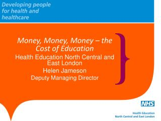 Money, Money, Money – the Cost of  Education Health Education North Central and East London