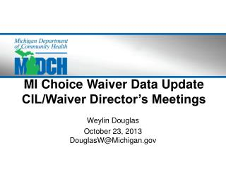 MI Choice Waiver Data Update CIL/Waiver Director's Meetings
