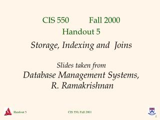 Storage, Indexing and  Joins  Slides taken from Database Management Systems,  R. Ramakrishnan