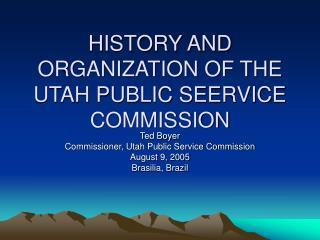 HISTORY AND ORGANIZATION OF THE UTAH PUBLIC SEERVICE COMMISSION