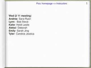 Wed @ 11 meeting: Andrea - Sara-Ryan Lynn  - Bob Steve Katie - Heidi Leslie Aleksi - Deborah