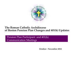 The Roman Catholic Archdiocese  of Boston Pension Plan Changes and 401(k) Updates