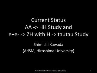 Current Status AA -> HH Study and e+e - -> ZH with H ->  tautau  Study