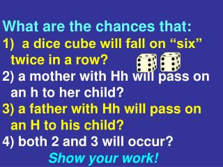 "What are the chances that: 1)  a dice cube will fall on ""six"" twice in a row?"