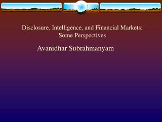 Disclosure, Intelligence, and Financial Markets: Some Perspectives