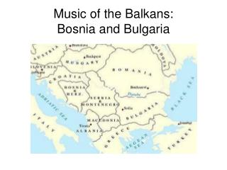 Music of the Balkans: Bosnia and Bulgaria