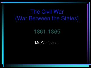 The Civil War (War Between the States) 1861-1865