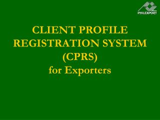 CLIENT PROFILE REGISTRATION SYSTEM (CPRS)  for Exporters
