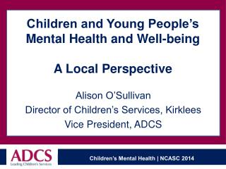 Children and Young People's  Mental Health and  Well-being A Local Perspective