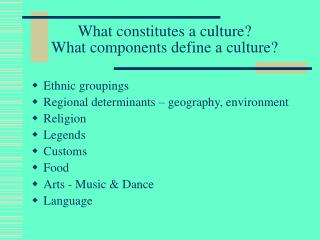 What constitutes a culture? What components define a culture?