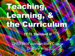 Teaching, Learning, & the Curriculum